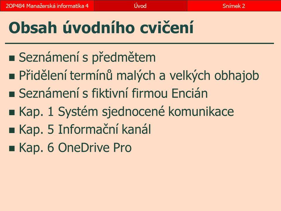 ÚvodSnímek 22OP484 Manažerská informatika 4 Obsah úvodního cvičení Seznámení s předmětem Přidělení termínů malých a velkých obhajob Seznámení s fiktivní firmou Encián Kap.