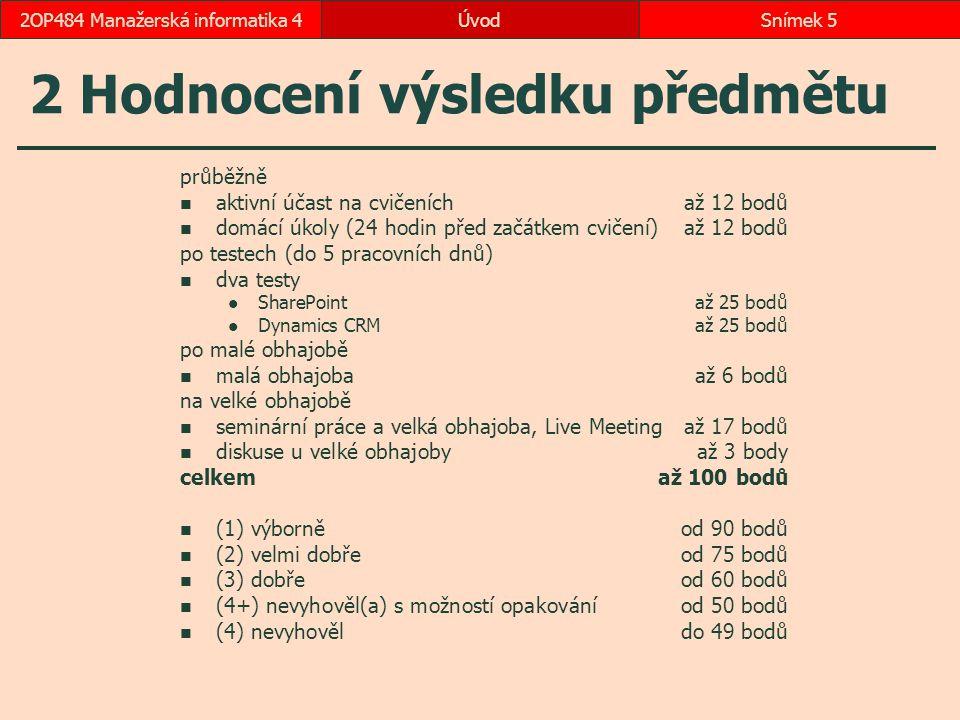 ÚvodSnímek 52OP484 Manažerská informatika 4 2 Hodnocení výsledku předmětu průběžně aktivní účast na cvičeníchaž 12 bodů domácí úkoly (24 hodin před za