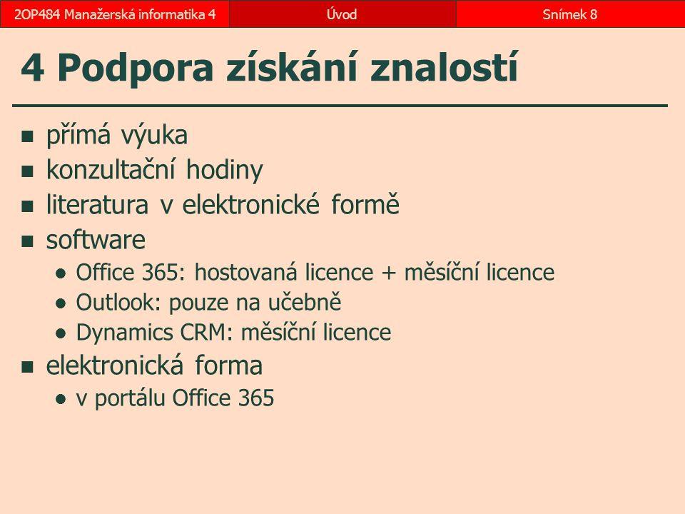 ÚvodSnímek 82OP484 Manažerská informatika 4 4 Podpora získání znalostí přímá výuka konzultační hodiny literatura v elektronické formě software Office 365: hostovaná licence + měsíční licence Outlook: pouze na učebně Dynamics CRM: měsíční licence elektronická forma v portálu Office 365