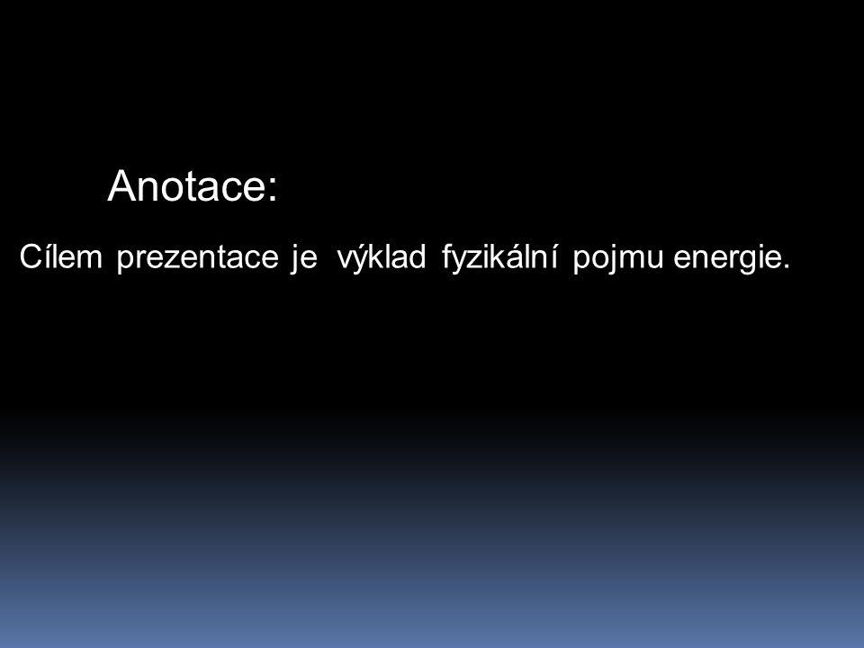 Cílem prezentace je výklad fyzikální pojmu energie. Anotace: