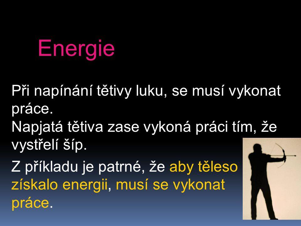 Aby těleso získalo energii, musí se vykonat práce.