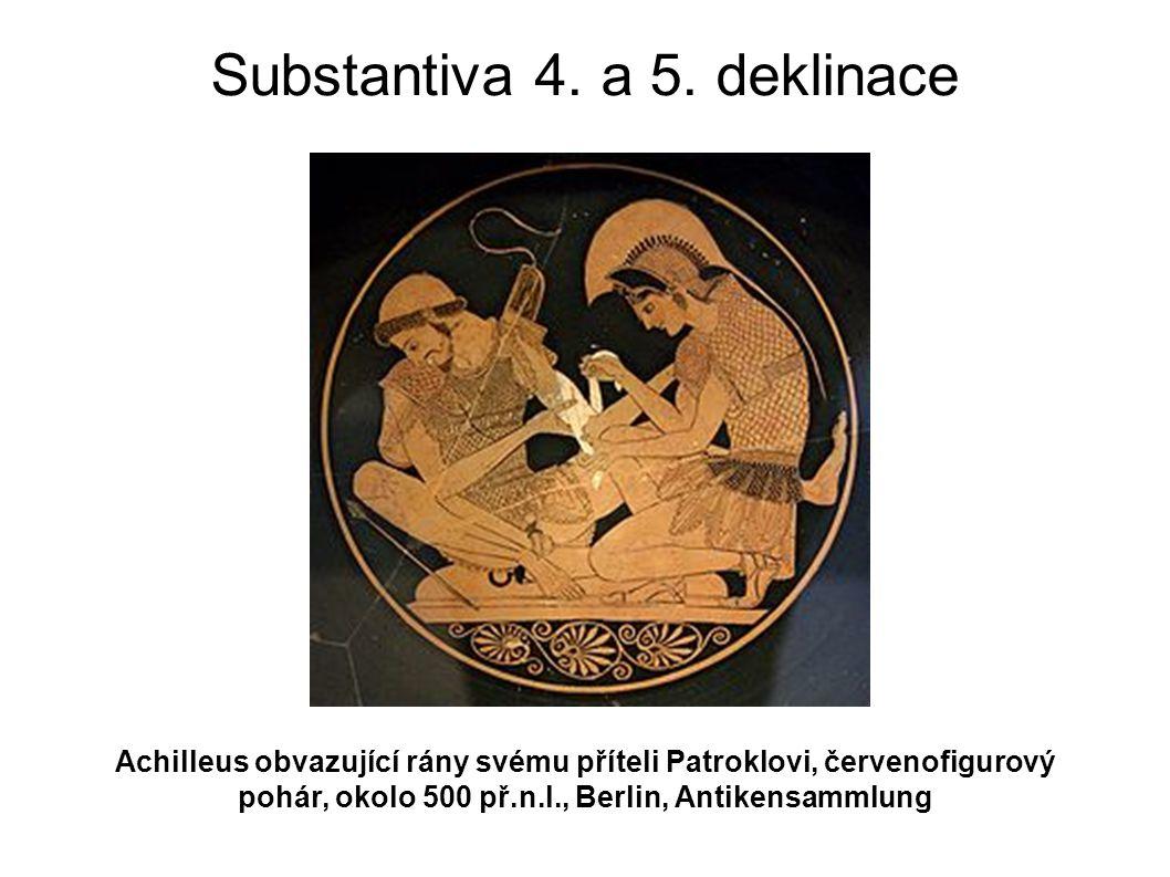 Substantiva 4. a 5. deklinace Achilleus obvazující rány svému příteli Patroklovi, červenofigurový pohár, okolo 500 př.n.l., Berlin, Antikensammlung