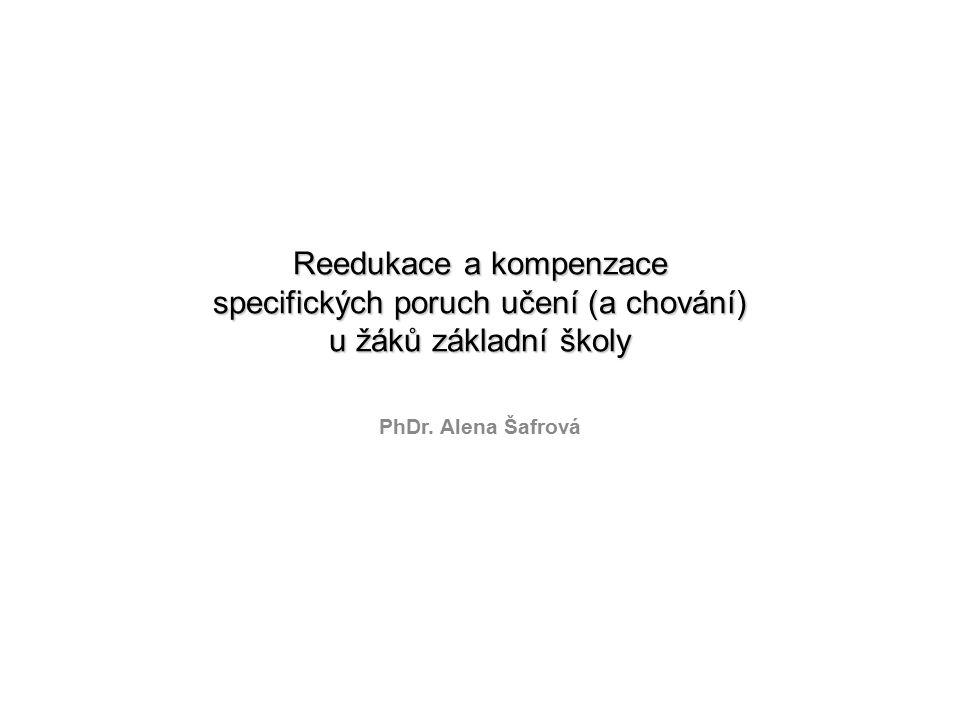 Reedukace a kompenzace specifických poruch učení (a chování) u žáků základní školy PhDr. Alena Šafrová