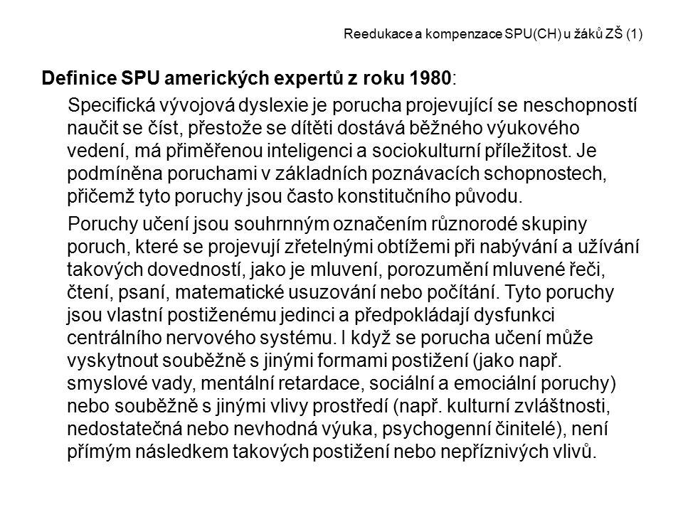 Reedukace a kompenzace SPU(CH) u žáků ZŠ (1) Definice SPU amerických expertů z roku 1980: Specifická vývojová dyslexie je porucha projevující se nesch