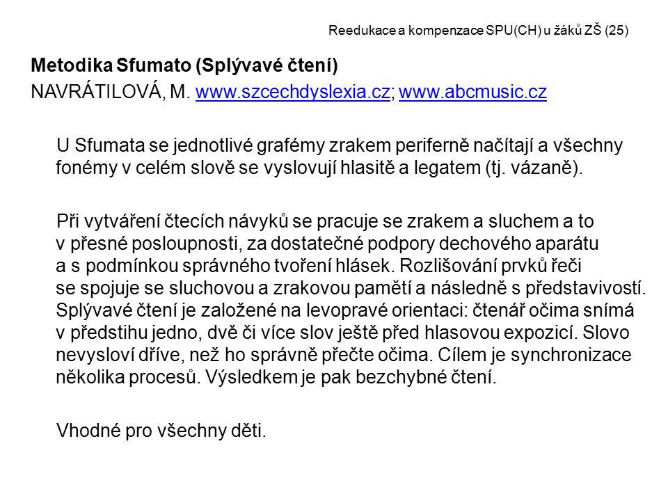 Reedukace a kompenzace SPU(CH) u žáků ZŠ (25) Metodika Sfumato (Splývavé čtení) NAVRÁTILOVÁ, M. www.szcechdyslexia.cz; www.abcmusic.czwww.szcechdyslex