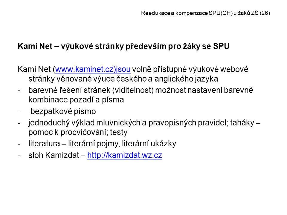 Reedukace a kompenzace SPU(CH) u žáků ZŠ (26) Kami Net – výukové stránky především pro žáky se SPU Kami Net (www.kaminet.cz)jsou volně přístupné výuko