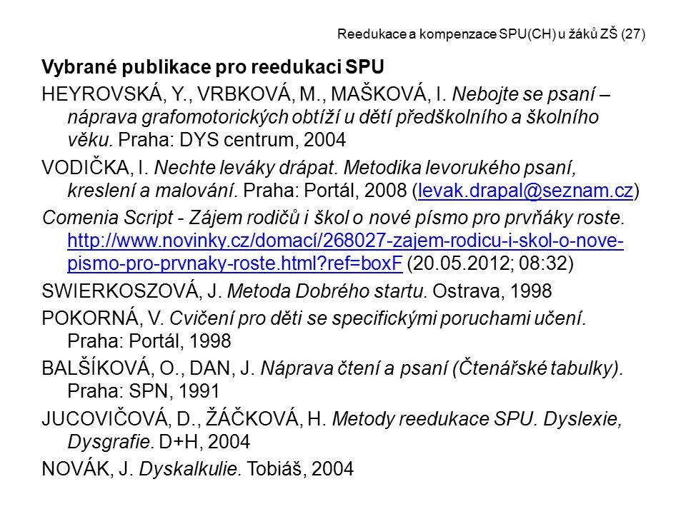 Reedukace a kompenzace SPU(CH) u žáků ZŠ (27) Vybrané publikace pro reedukaci SPU HEYROVSKÁ, Y., VRBKOVÁ, M., MAŠKOVÁ, I. Nebojte se psaní – náprava g