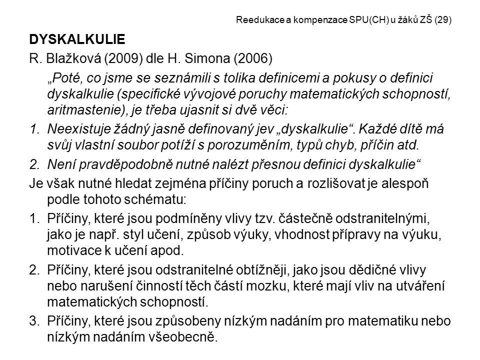 """Reedukace a kompenzace SPU(CH) u žáků ZŠ (29) DYSKALKULIE R. Blažková (2009) dle H. Simona (2006) """"Poté, co jsme se seznámili s tolika definicemi a po"""