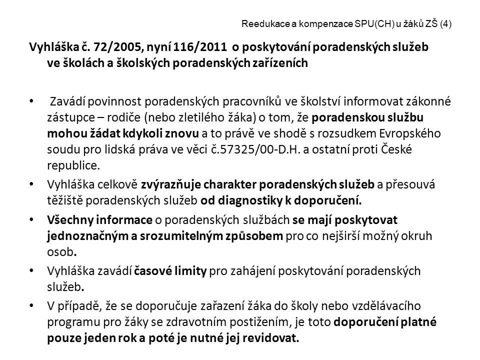 Reedukace a kompenzace SPU(CH) u žáků ZŠ (4) Vyhláška č. 72/2005, nyní 116/2011 o poskytování poradenských služeb ve školách a školských poradenských