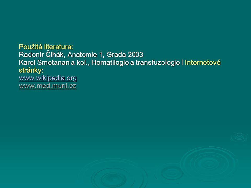 Použitá literatura: Radonír Čihák, Anatomie 1, Grada 2003 Karel Smetanan a kol., Hematilogie a transfuzologie I Internetové stránky: wwww wwww wwww....