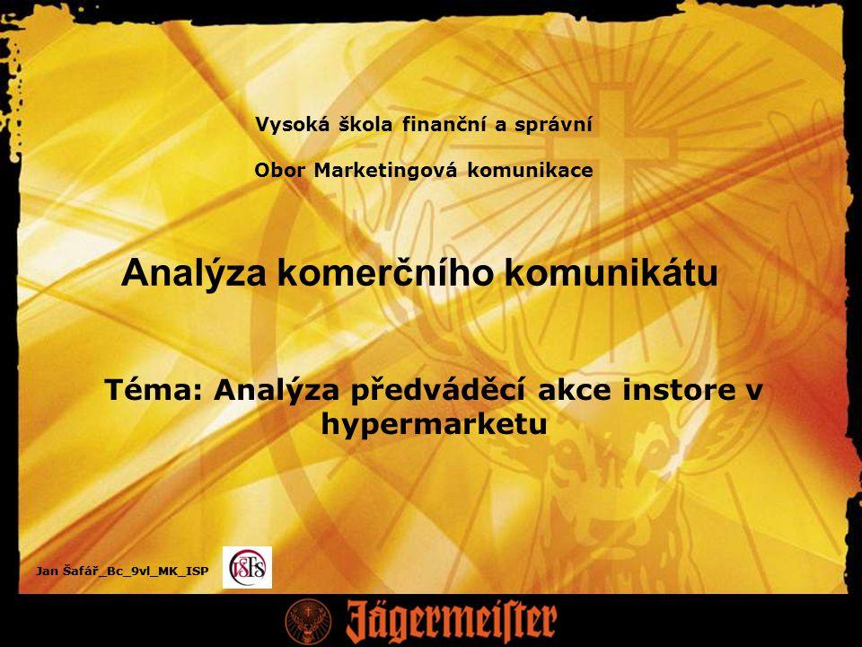 Jan Šafář_Bc_9vl_MK_ISP Analýza komerčního komunikátu Téma: Analýza předváděcí akce instore v hypermarketu Vysoká škola finanční a správní Obor Marketingová komunikace