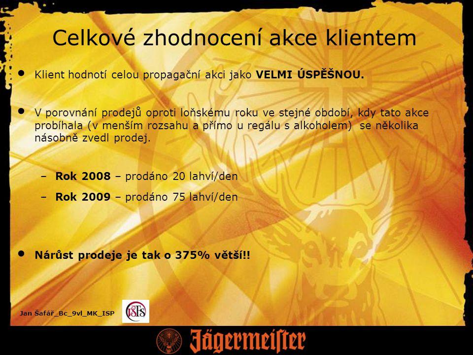 Jan Šafář_Bc_9vl_MK_ISP Celkové zhodnocení akce klientem Klient hodnotí celou propagační akci jako VELMI ÚSPĚŠNOU.