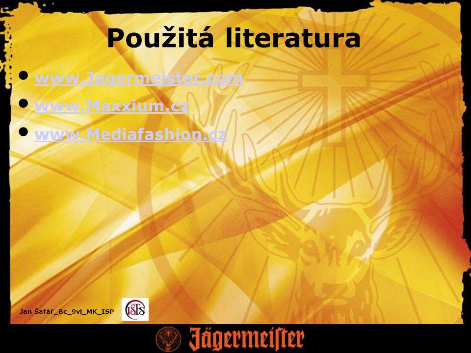 Jan Šafář_Bc_9vl_MK_ISP Použitá literatura www.Jagermeister.com www.Maxxium.cz www.Mediafashion.cz
