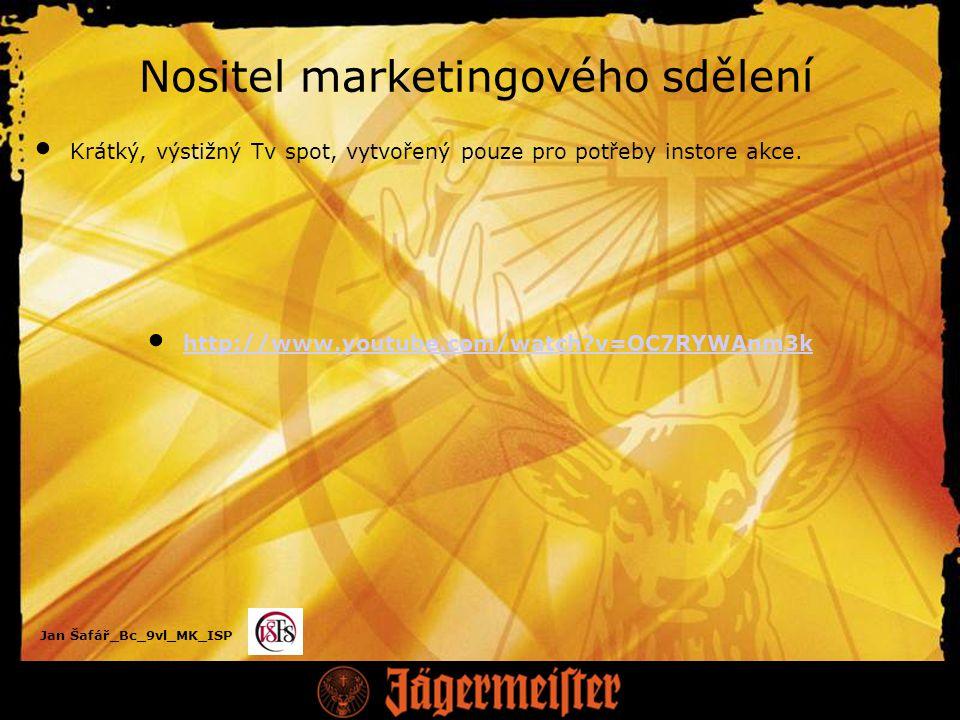 Jan Šafář_Bc_9vl_MK_ISP Nositel marketingového sdělení Krátký, výstižný Tv spot, vytvořený pouze pro potřeby instore akce.