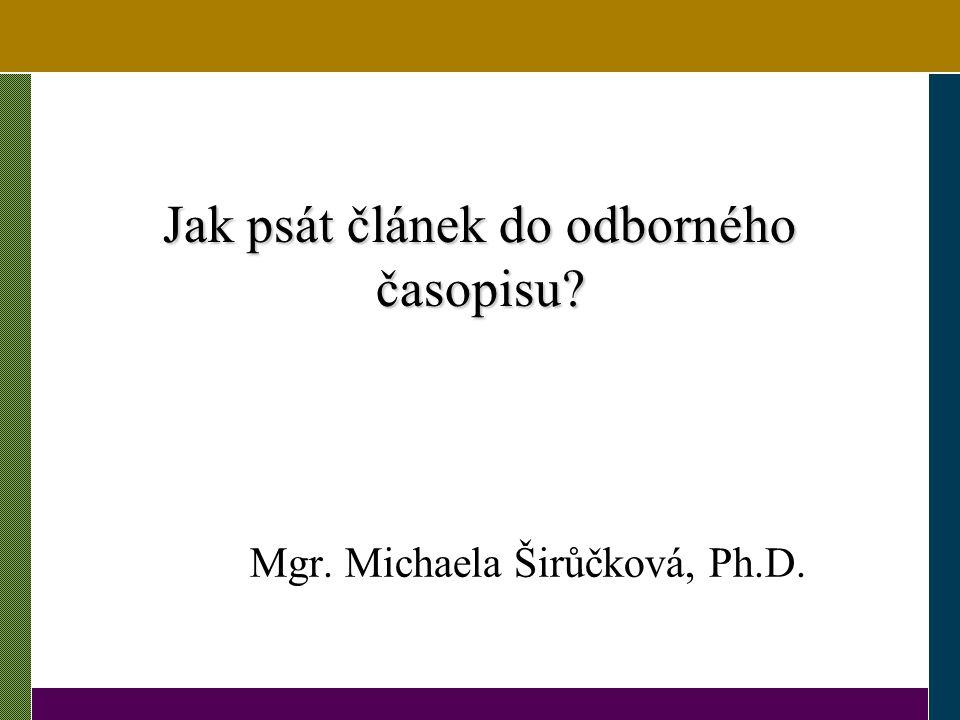 Typy vědeckých článků Přehledová studie (review), teoretická studie Výzkumné sdělení Metodologický/metodický článek Případová studie (case study)
