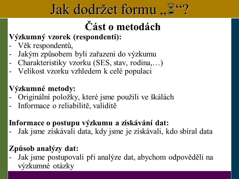 """Jak dodržet formu """"  """"? Část o metodách Výzkumný vzorek (respondenti): -Věk respondentů, -Jakým způsobem byli zařazeni do výzkumu -Charakteristiky vz"""