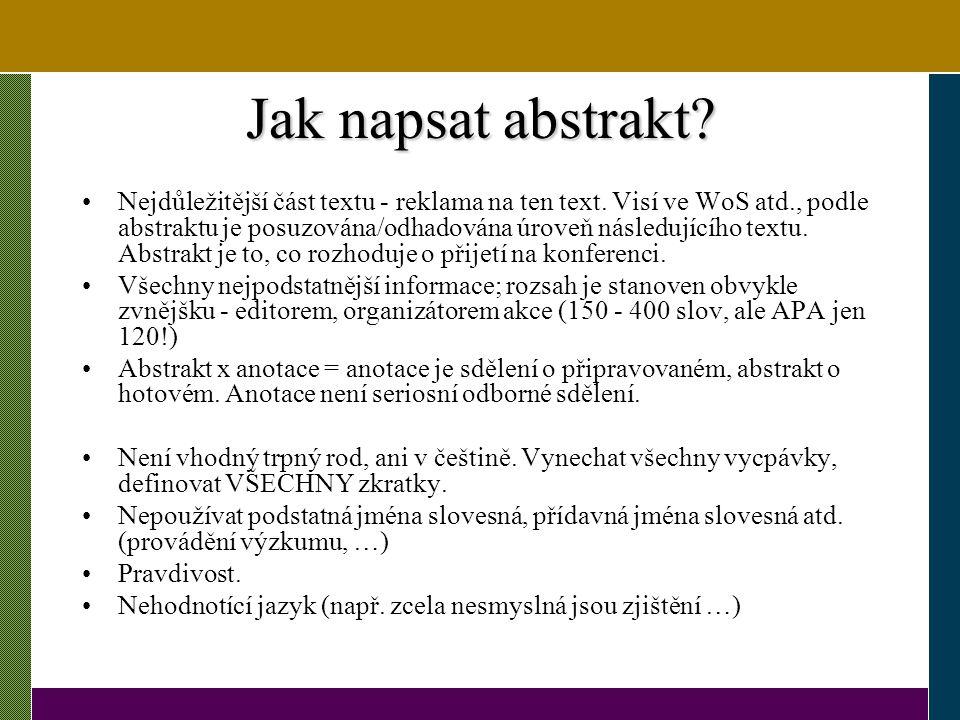 Jak napsat abstrakt? Nejdůležitější část textu - reklama na ten text. Visí ve WoS atd., podle abstraktu je posuzována/odhadována úroveň následujícího