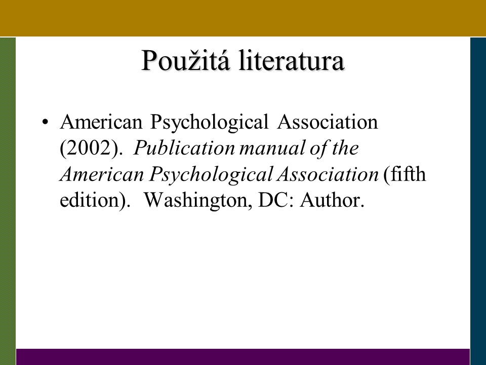 Použitá literatura American Psychological Association (2002). Publication manual of the American Psychological Association (fifth edition). Washington