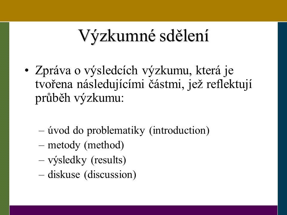 Výzkumné sdělení Zpráva o výsledcích výzkumu, která je tvořena následujícími částmi, jež reflektují průběh výzkumu: –úvod do problematiky (introductio