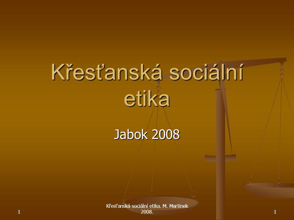1 Křesťanská sociální etika. M. Martinek 2008.1 Křesťanská sociální etika Jabok 2008