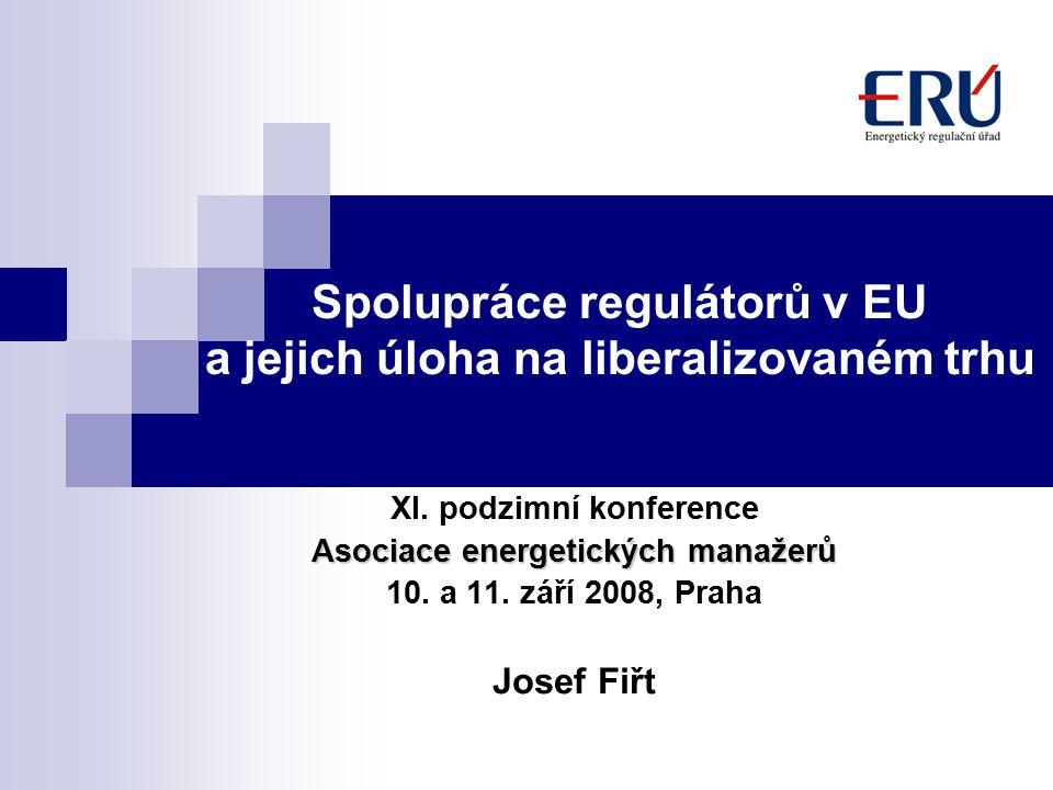 Spolupráce regulátorů v EU a jejich úloha na liberalizovaném trhu XI.