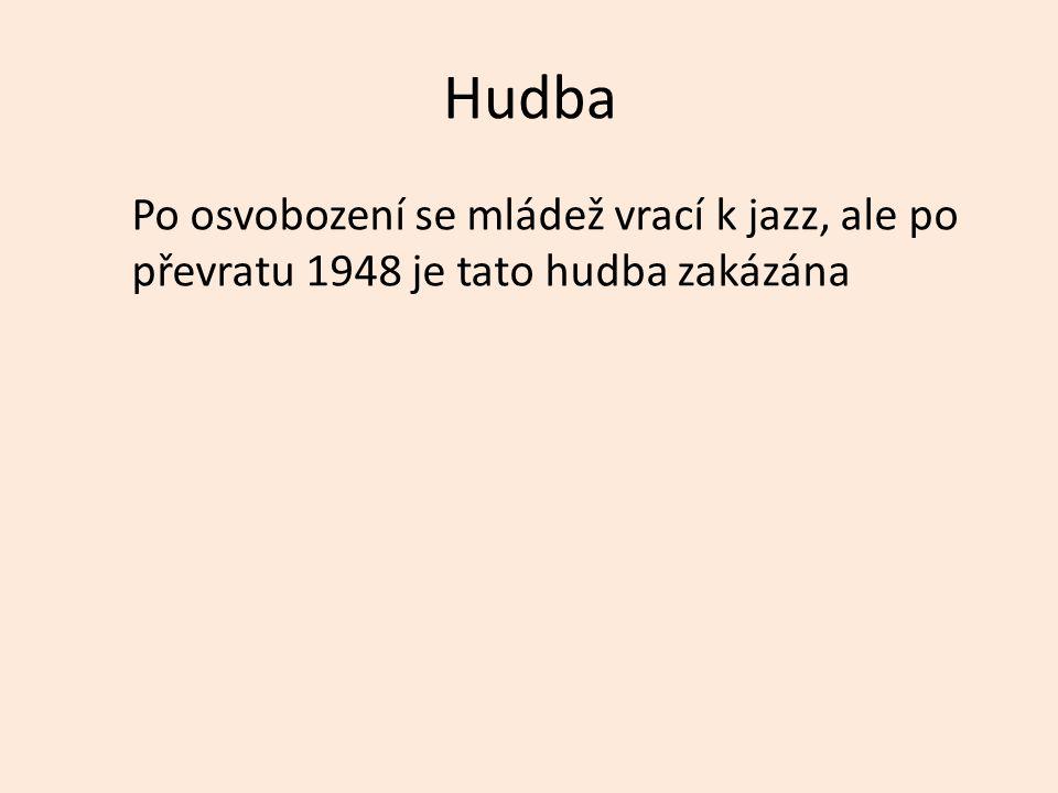Hudba Po osvobození se mládež vrací k jazz, ale po převratu 1948 je tato hudba zakázána