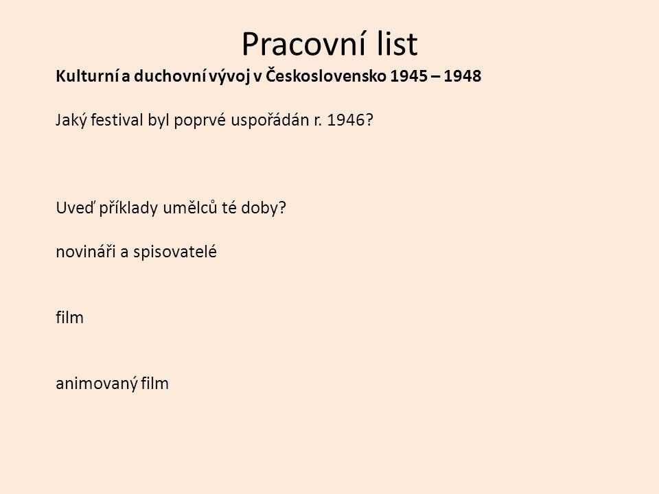 Pracovní list Kulturní a duchovní vývoj v Československo 1945 – 1948 Jaký festival byl poprvé uspořádán r.