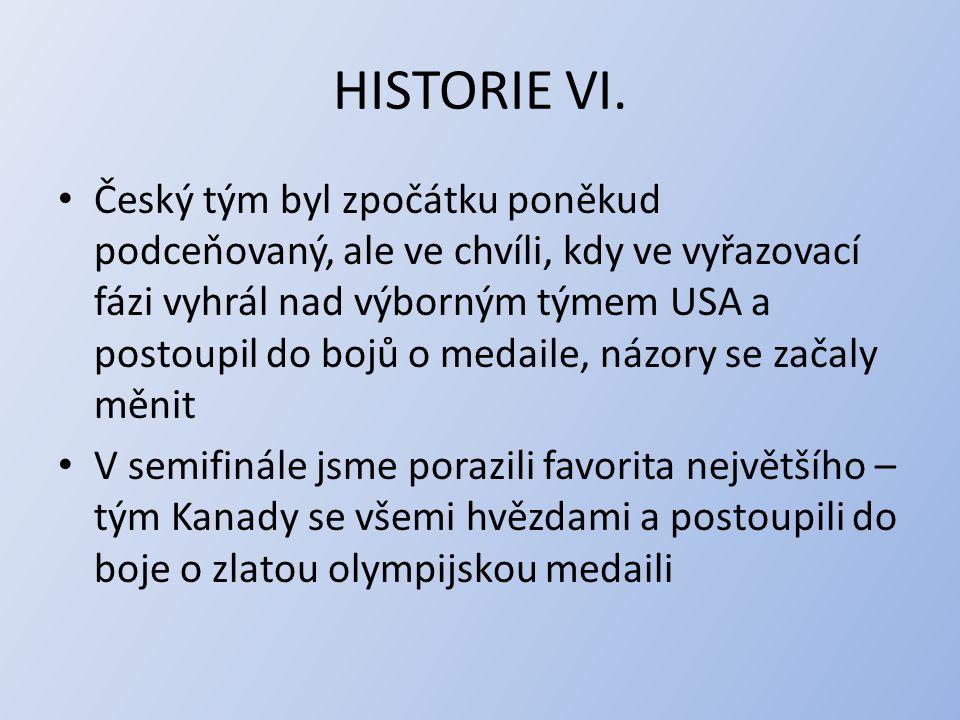 HISTORIE VI. Český tým byl zpočátku poněkud podceňovaný, ale ve chvíli, kdy ve vyřazovací fázi vyhrál nad výborným týmem USA a postoupil do bojů o med