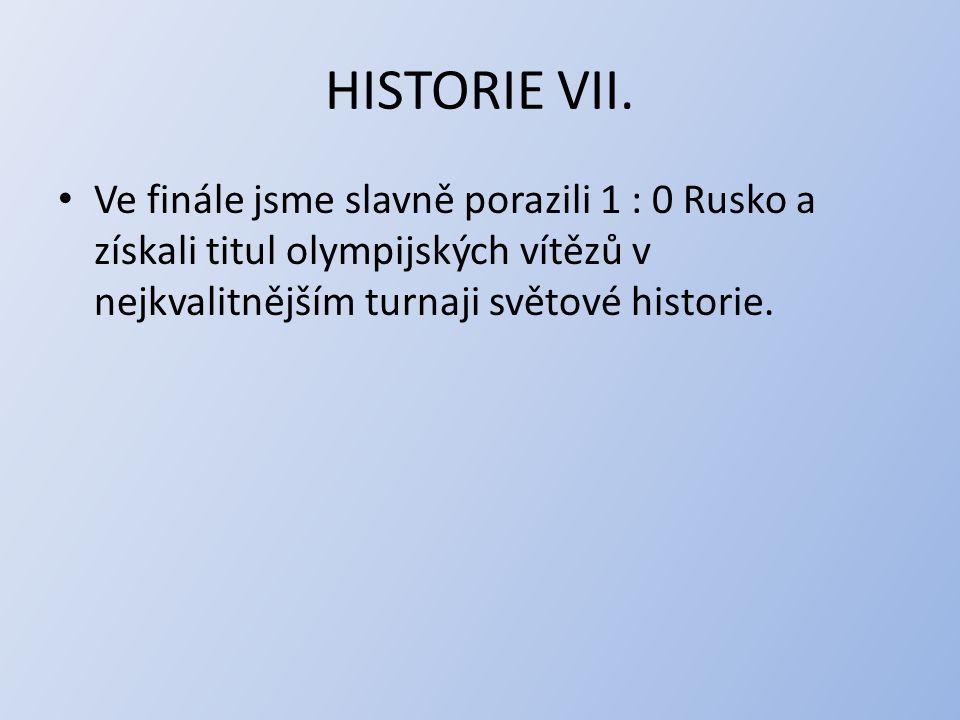 HISTORIE VII. Ve finále jsme slavně porazili 1 : 0 Rusko a získali titul olympijských vítězů v nejkvalitnějším turnaji světové historie.