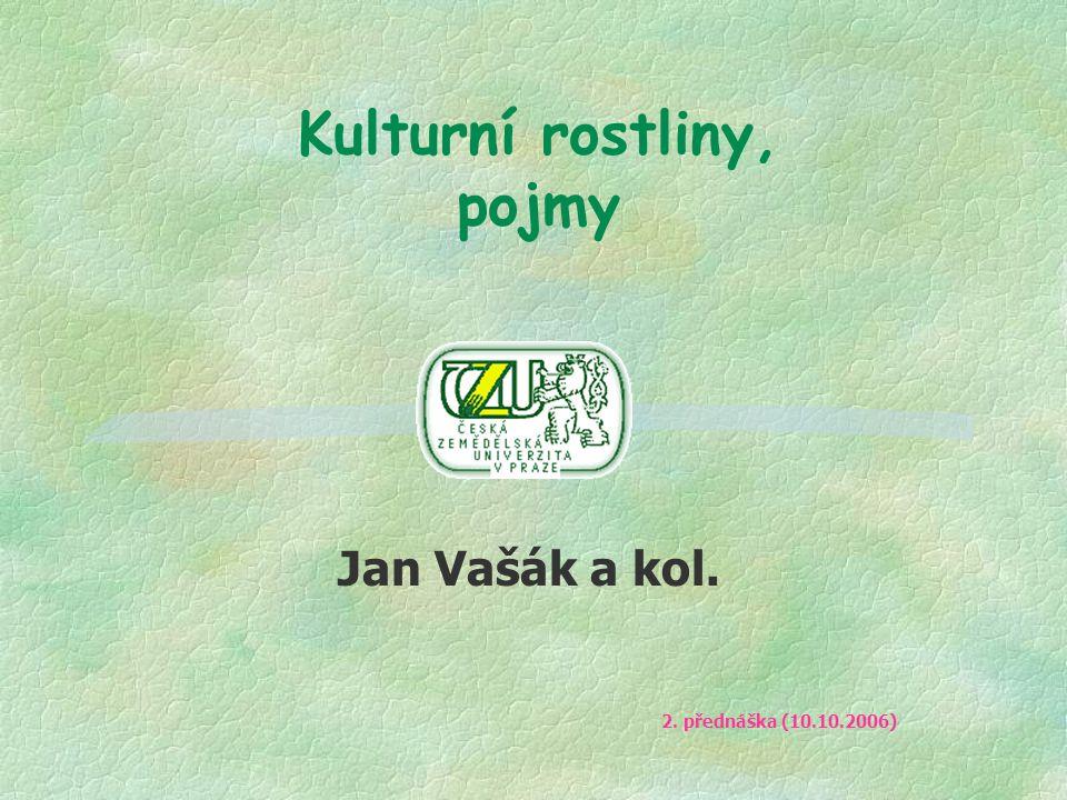 Kulturní rostliny, pojmy Jan Vašák a kol. 2. přednáška (10.10.2006)