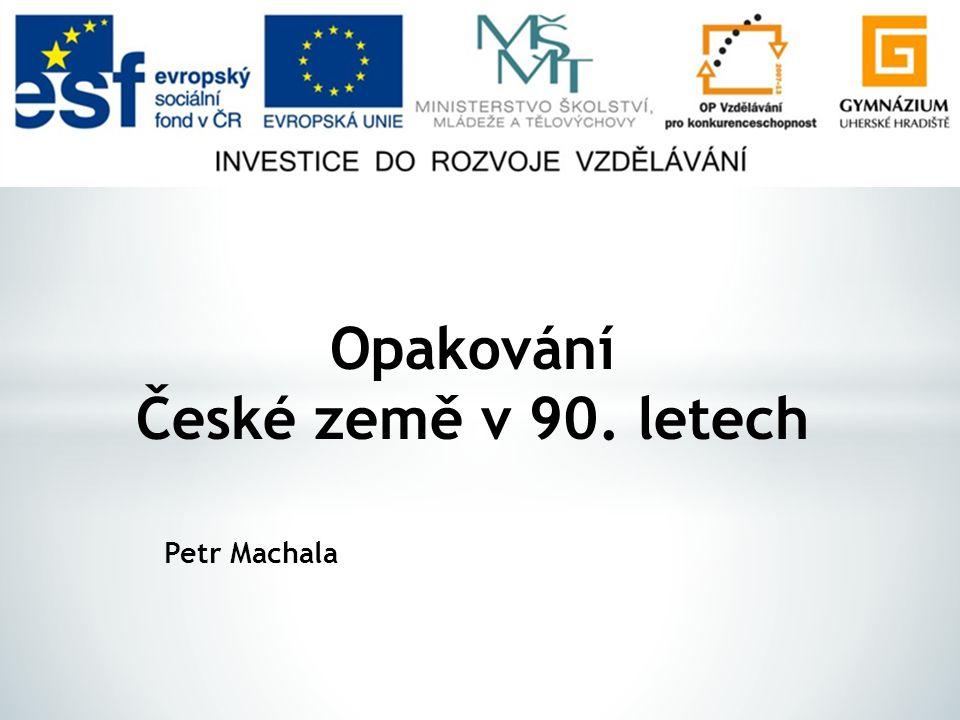 Petr Machala Opakování České země v 90. letech