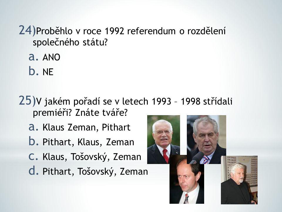 24) Proběhlo v roce 1992 referendum o rozdělení společného státu? a. ANO b. NE 25) V jakém pořadí se v letech 1993 – 1998 střídali premiéři? Znáte tvá