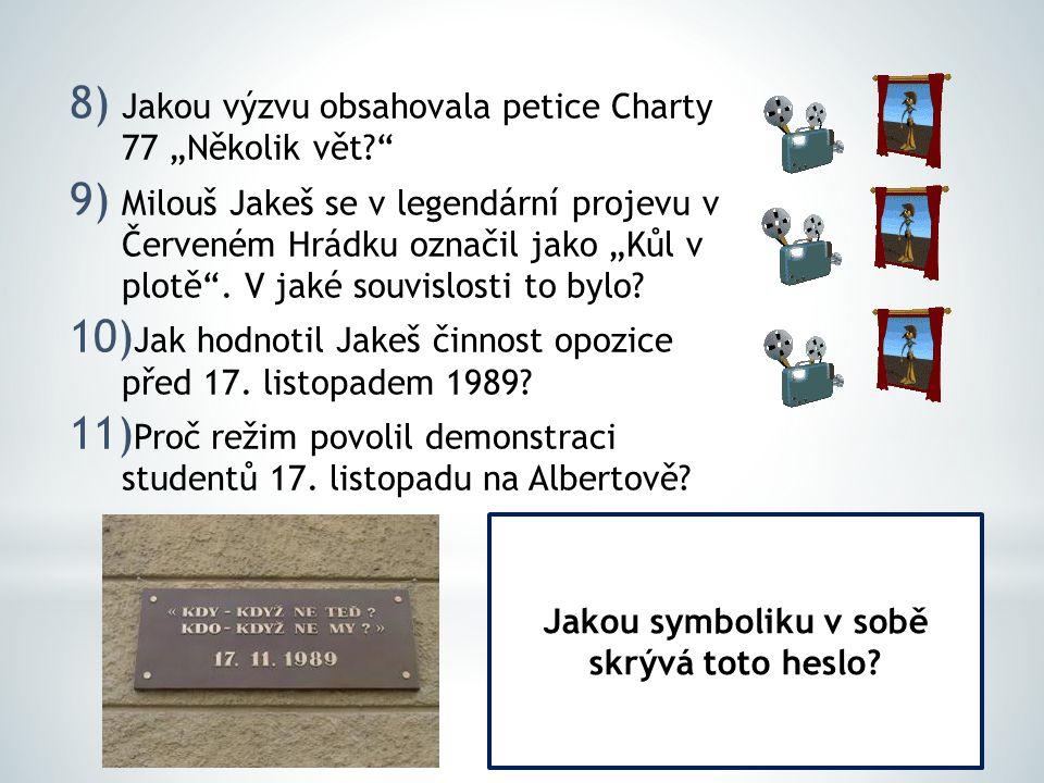 """8) Jakou výzvu obsahovala petice Charty 77 """"Několik vět?"""" 9) Milouš Jakeš se v legendární projevu v Červeném Hrádku označil jako """"Kůl v plotě"""". V jaké"""