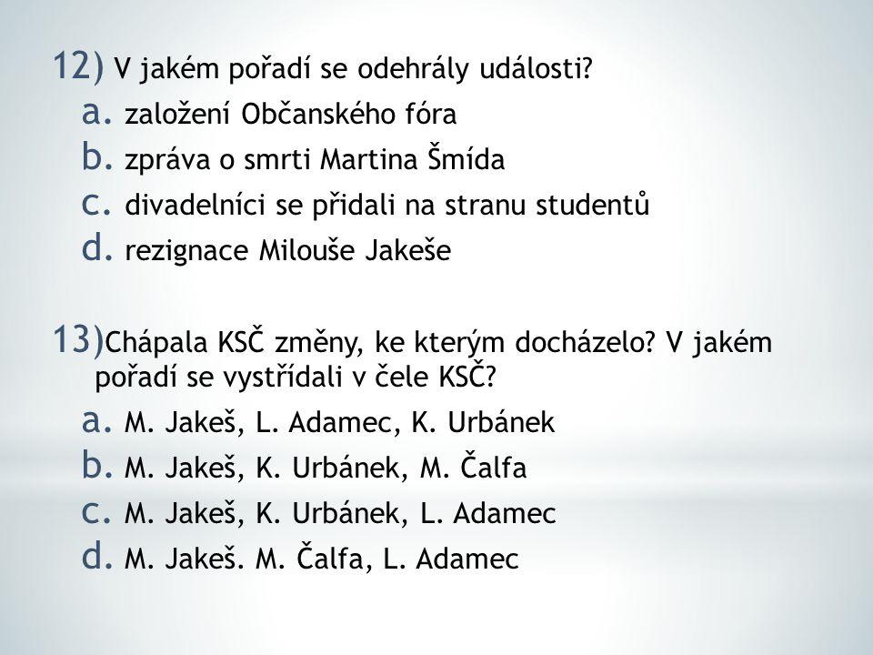 12) V jakém pořadí se odehrály události. a. založení Občanského fóra b.