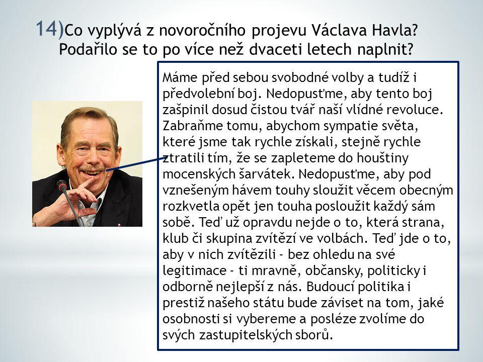 14) Co vyplývá z novoročního projevu Václava Havla? Podařilo se to po více než dvaceti letech naplnit? Máme před sebou svobodné volby a tudíž i předvo