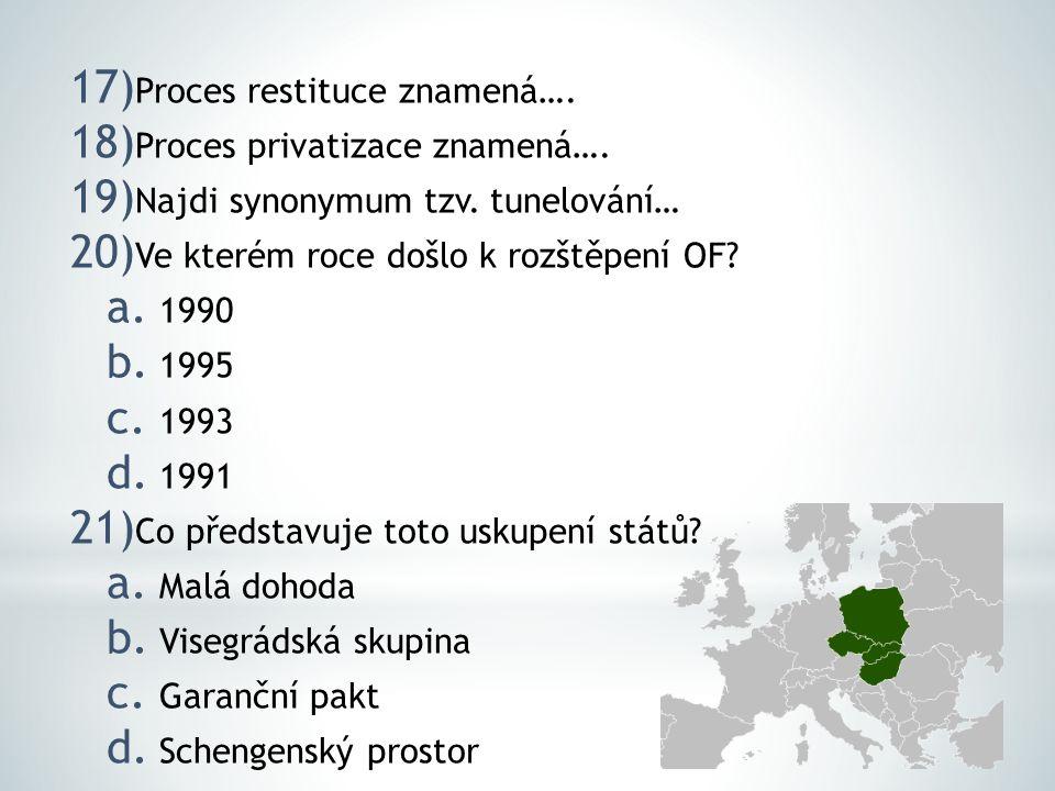 17) Proces restituce znamená…. 18) Proces privatizace znamená…. 19) Najdi synonymum tzv. tunelování… 20) Ve kterém roce došlo k rozštěpení OF? a. 1990