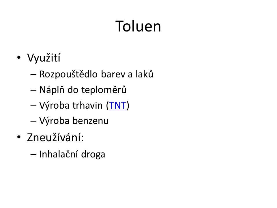Toluen Využití – Rozpouštědlo barev a laků – Náplň do teploměrů – Výroba trhavin (TNT)TNT – Výroba benzenu Zneužívání: – Inhalační droga