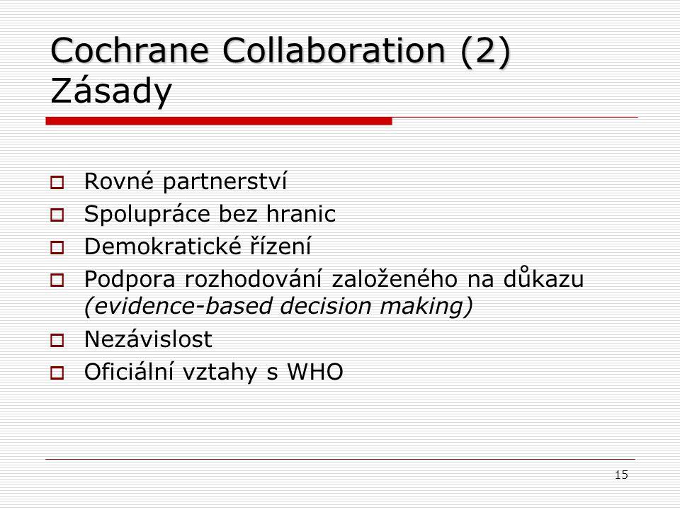 Cochrane Collaboration (1) Základní údaje http://www.cochrane.org  Založena 1993  Mezinárodní síť odborníků pro podporu praxe založené na důkazu  Cochrane Library Digitální knihovna systematických přehledů a meta-analýz ≥4 900 zpracovaných témat 14