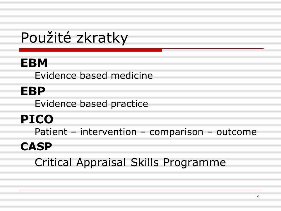 Použité zkratky EBM Evidence based medicine EBP Evidence based practice PICO Patient – intervention – comparison – outcome CASP Critical Appraisal Skills Programme 4