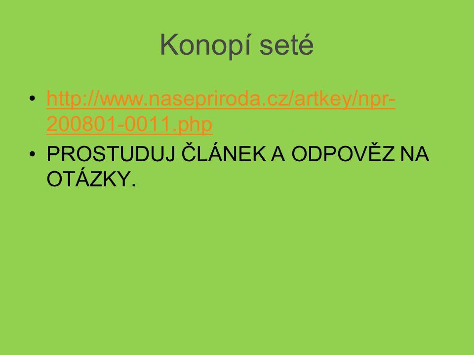 Konopí seté http://www.nasepriroda.cz/artkey/npr- 200801-0011.phphttp://www.nasepriroda.cz/artkey/npr- 200801-0011.php PROSTUDUJ ČLÁNEK A ODPOVĚZ NA OTÁZKY.