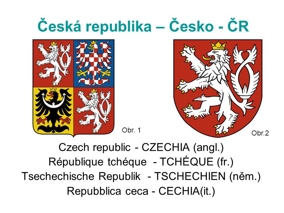 Česká republika – Česko - ČR Czech republic - CZECHIA (angl.) République tchéque - TCHÉQUE (fr.) Tsechechische Republik - TSCHECHIEN (něm.) Repubblica ceca - CECHIA(it.) Obr.