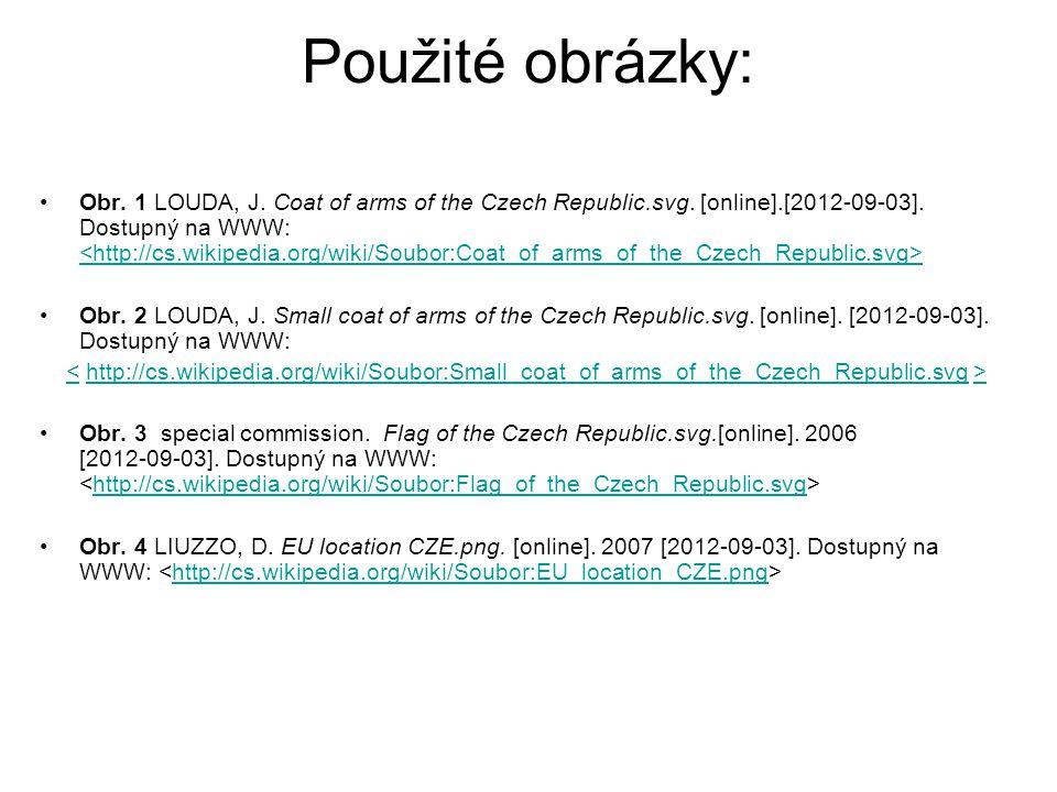 Použité obrázky: Obr. 1 LOUDA, J. Coat of arms of the Czech Republic.svg. [online].[2012-09-03]. Dostupný na WWW: <http://cs.wikipedia.org/wiki/Soubor