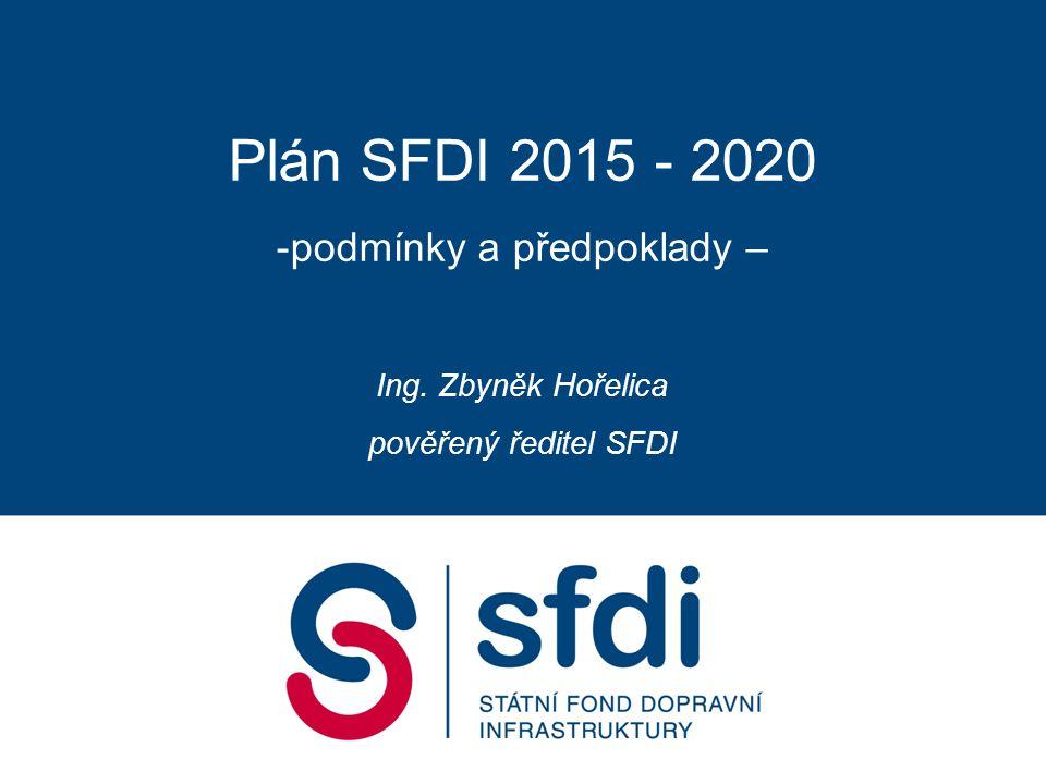 Plán SFDI 2015 - 2020 -podmínky a předpoklady – Ing. Zbyněk Hořelica pověřený ředitel SFDI