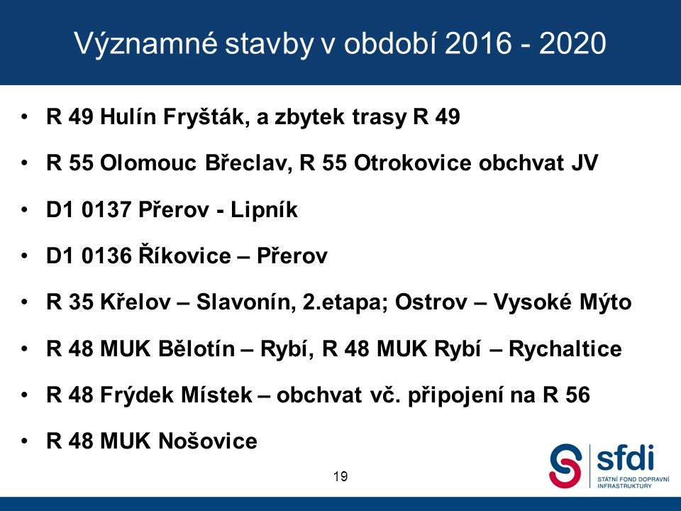 Významné stavby v období 2016 - 2020 R 49 Hulín Fryšták, a zbytek trasy R 49 R 55 Olomouc Břeclav, R 55 Otrokovice obchvat JV D1 0137 Přerov - Lipník