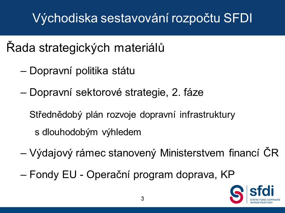 Východiska sestavování rozpočtu SFDI Řada strategických materiálů –Dopravní politika státu –Dopravní sektorové strategie, 2. fáze Střednědobý plán roz