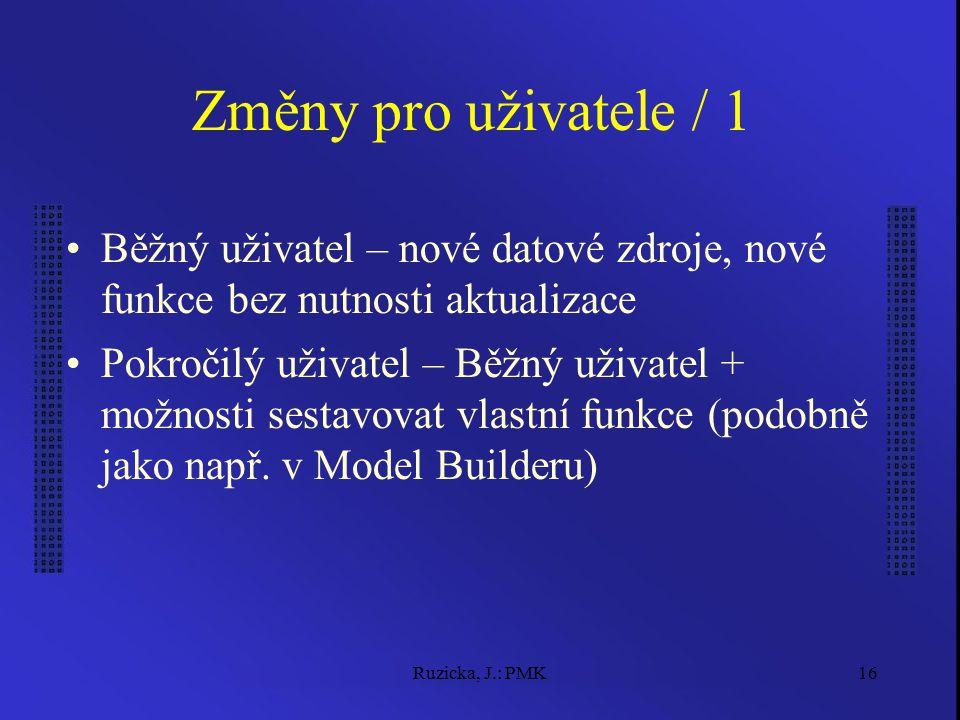Ruzicka, J.: PMK16 Změny pro uživatele / 1 Běžný uživatel – nové datové zdroje, nové funkce bez nutnosti aktualizace Pokročilý uživatel – Běžný uživatel + možnosti sestavovat vlastní funkce (podobně jako např.