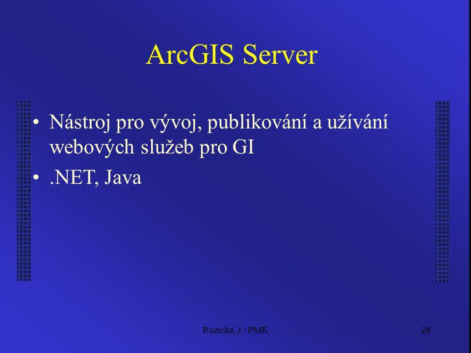 Ruzicka, J.: PMK28 ArcGIS Server Nástroj pro vývoj, publikování a užívání webových služeb pro GI.NET, Java