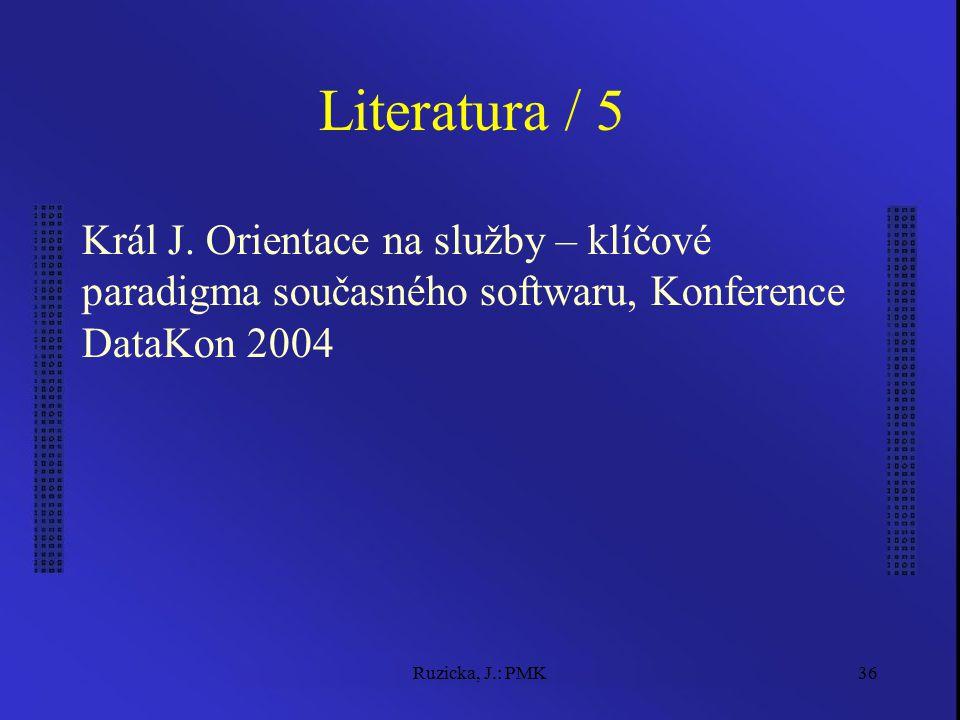 Ruzicka, J.: PMK36 Literatura / 5 Král J. Orientace na služby – klíčové paradigma současného softwaru, Konference DataKon 2004