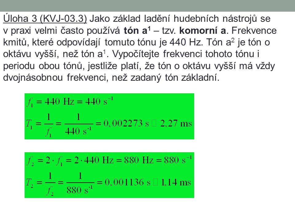 Úloha 1 (KVJ-03.1) Jaká je úhlová frekvence jednoduchého kmitavého pohybu, jestliže jeho perioda je 10 ms? Úloha 2 (KVJ-03.2) Jaká je frekvence jednod