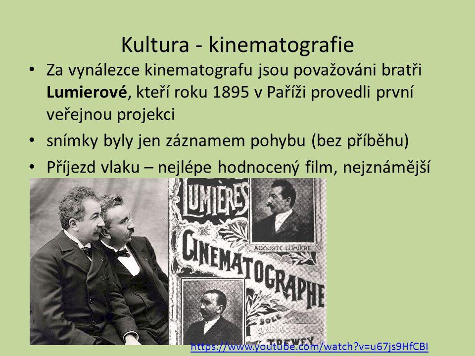 Kultura - kinematografie Za vynálezce kinematografu jsou považováni bratři Lumierové, kteří roku 1895 v Paříži provedli první veřejnou projekci snímky